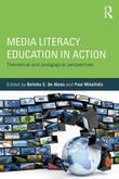Media Literacy Education in Action: Theoretical & Pedagogical Perspectives: Theoretical and Pedagogical Perspectives