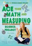 Ace Your Math and Measuring Science Project: Great Science Fair Ideas