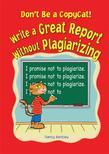Don't Be a Copycat!: Write a Great Report Without Plagiarizing