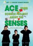 Ace Your Science Project About the Senses: Great Science Fair Ideas