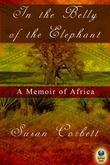 In the Belly of the Elephant: A Memoir of Africa