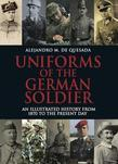 Uniforms of the German Solider: An Illustrated History from 1870 to the Present Day