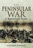 The Peninsular War: A Battlefield Guide