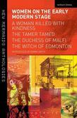 Women on the Early Modern Stage: A Woman Killed with Kindness, the Tamer Tamed, the Duchess of Malfi, the Witch of Edmonton