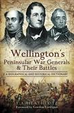 Wellington's Peninsular War Generals and their Battles: A Biographical and Historical Dictionary