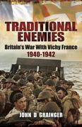 Traditional Enemies: Britain's War With Vichy France 1940-42