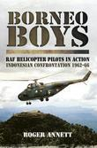 Borneo Boys: RAF Helicopter Pilots in Action - Indonesia Confrontation 162-66