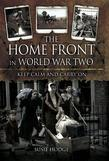 The Home Front in World War Two: Keep Calm and Carry On