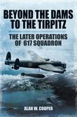 Beyond the Dams to the Tirpitz: The Later Operations of the 617 Squadron