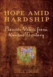 Hope Amid Hardship: Pioneer Voices from Kansas Territory