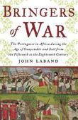Bringers of War: The Portugese in Africa during the Age of Gunpowder & Sail from the 15th to 18th Century
