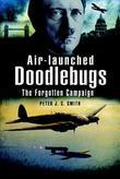 Air-Launched Doodlebugs: The Forgotten Campaign