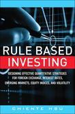 Rule Based Investing: Designing Effective Quantitative Strategies for Foreign Exchange, Interest Rates, Emerging Markets, Equity Indices, and Volatili
