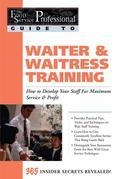 The Food Service Professionals Guide To: Waiter & Waitress Training: How To Develop Your Wait Staff For Maximum Service & Profit