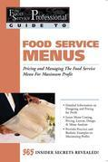 The Food Service Professionals Guide to Food Service Menus: Pricing and Managing the Food Service Menu for Maximum Profit: 365 Secrets Revealed