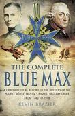 The Complete Blue Max: A Chronological Record of the Holders of the Pour le Mérite, Prussia's Highest Military Order, from 1740 to 1918