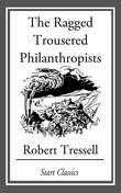 Robert Tressell - The Ragged Trousered Philanthropists