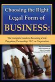 Chossing the Right Legal Form of Business: The Complete Guide to Becoming a Sole Proprietor, partnership, LLC, or Corporation