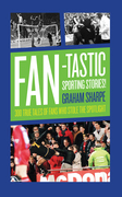 Fan-tastic Sporting Stories: 300 True Tales of Fans Who Stole the Limelight