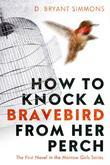 How to Knock a Bravebird from Her Perch: The First Novel in the Morrow Girls Series