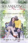 So Amazing... Her Story: Secrets to Finding and Keeping a Great Man