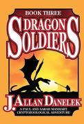 Dragon Soldiers: A Paul and Sarah Manhart Cryptozoological Adventure Book 3