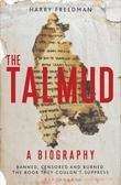 The Talmud - A Biography: Banned, Censored and Burned. the Book They Couldn't Suppress