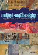 The Mixed-Media Artist: Art Tips, Tricks, Secrets and Dreams from Over 40 Amazing Artists