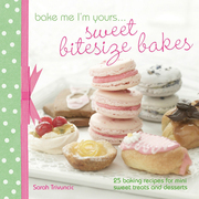 Bake Me I'm Yours . . . Sweet Bitesize Bakes: Fun Baking Recipes for Over 25 Tiny Treats