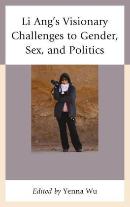Li Ang's Visionary Challenges to Gender, Sex, and Politics