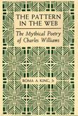 The Pattern in the Web: The Mythical Poetry of Charles Williams
