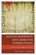 Haitian Modernity and Liberative Interruptions: Discourse on Race, Religion, and Freedom