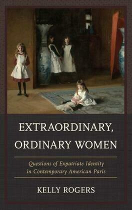 Extraordinary, Ordinary Women: Questions of Expatriate Identity in Contemporary American Paris