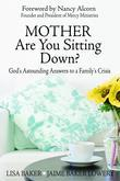 Mother Are You Sitting Down?: God's Astounding Answers to a Family's Crisis