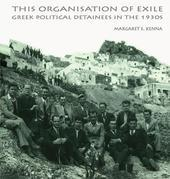 The Social Organization of Exile: Greek Political Detainees in the 1930s
