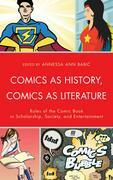 Comics as History, Comics as Literature: Roles of the Comic Book in Scholarship, Society, and Entertainment
