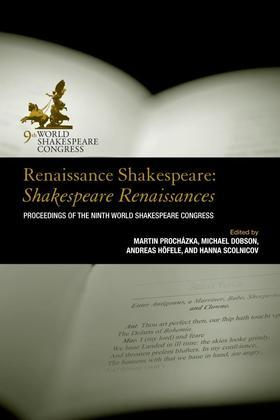 Renaissance Shakespeare: Shakespeare Renaissances: Proceedings of the Ninth World Shakespeare Congress
