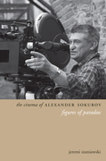 The Cinema of Alexander Sokurov: Figures of Paradox