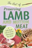 The Art of Preserving Lamb & Mutton: A Little Book Full of All the Information You Need