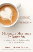 Marriage Meetings for Lasting Love: 45 Minutes a Week to the Relationship You've Always Wanted