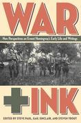 War + Ink: New Perspectives on Ernest Hemingway S Early Life and Writings