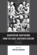 Shakespeare Adaptations from the Early Eighteenth Century: Five Plays