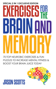Exercises for the Brain and Memory : 70 Neurobic Exercises & FUN Puzzles to Increase Mental Fitness & Boost Your Brain Juice Today: (Special 2 In 1 Ex