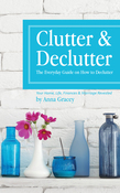 Clutter and Declutter: The Everyday Guide on How to Declutter: Your Home, Life, Finances and Marriage Revealed