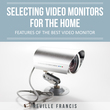 Selecting Video Monitors For The Home: Features Of The Best Video Monitor