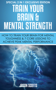 Train Your Brain & Mental Strength : How to Train Your Brain for Mental Toughness & 7 Core Lessons to Achieve Peak Mental Performance: (Special 2 In 1