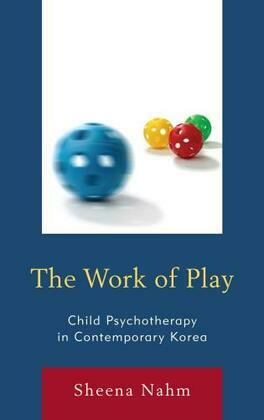 The Work of Play: Child Psychotherapy in Contemporary Korea