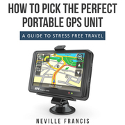 How To Pick The Perfect Portable GPS Unit: A Guide To Stress Free Travel