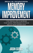 Memory Improvement: 7 Top Tricks & Tips To Increase Your Mental Performance & Focus And Do What Matters Most: (Special 2 In 1 Exclusive Edition)