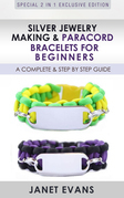 Silver Jewelry Making & Paracord Bracelets For Beginners : A Complete & Step by Step Guide: (Special 2 In 1 Exclusive Edition)
